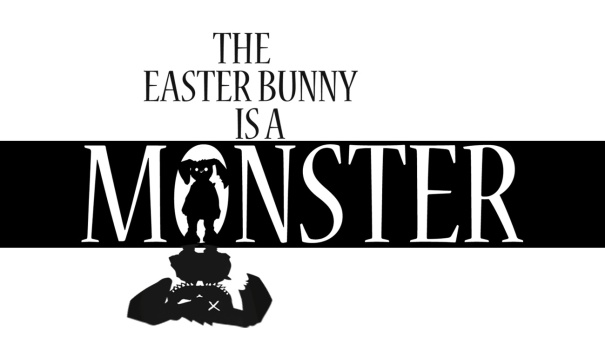 The Easter Bunny Is A Monster
